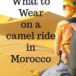 Best Sahara Desert Tour PLUS What to wear on a Camel Ride in Morocco