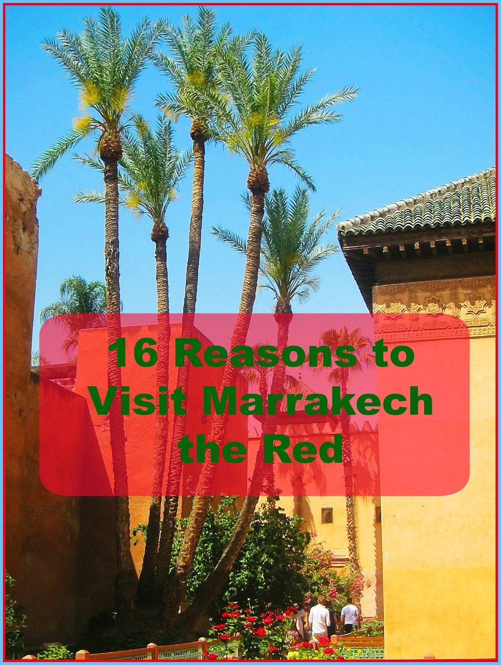 Sixteen Reasons to Visit Marrakech the Red