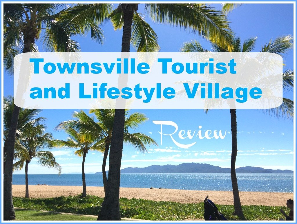 Townsville Tourist and Lifestyle Village Review by Budget Travel Talk
