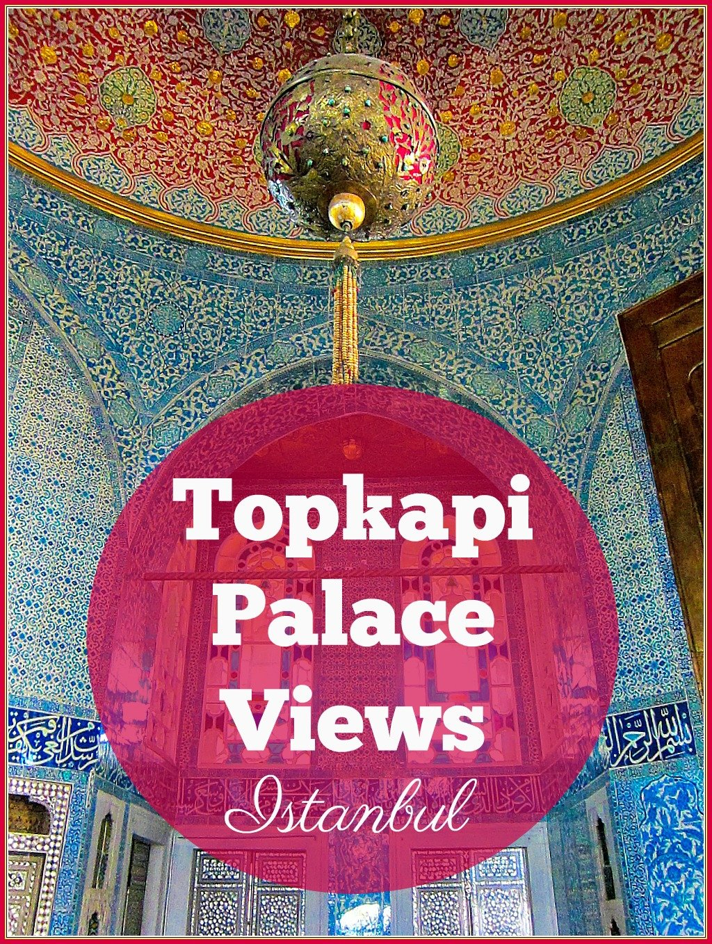 Topkapi Palace Views in Istanbul